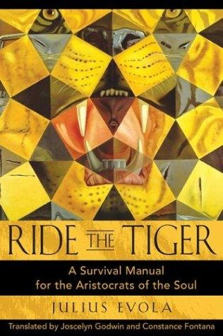Ride the Tiger: A Survival Manual for the Aristocrats of the Soul  |  Julius Evola