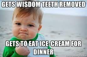 If You Hadn T Already Guessed I Just Got My Wisdom Teeth