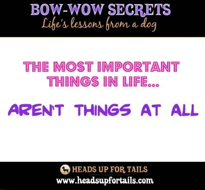 The most important things in life..aren't things at all!