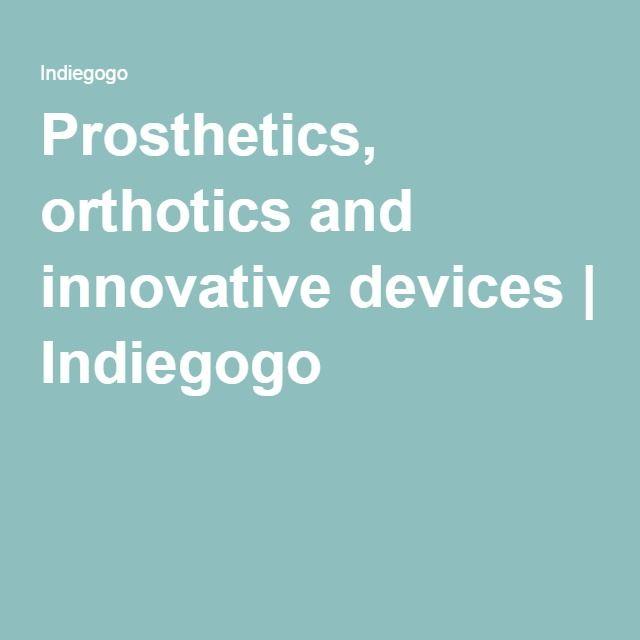 Prosthetics, orthotics and innovative devices | Indiegogo