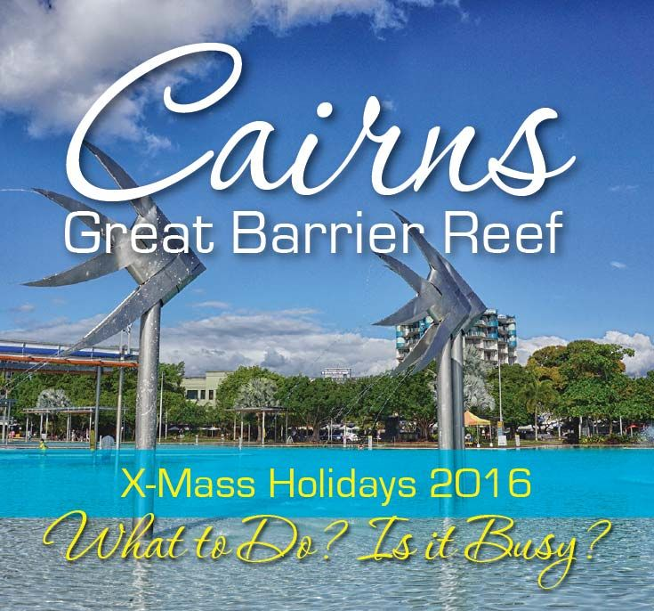 X-mass Holidays in Cairns 2016, Is it Busy?