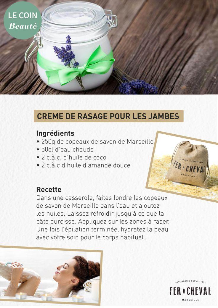 Créez votre crème de rasage pour les jambes maison.  Ingrédients • 250g de copeaux de savon de Marseille • 50cl d'eau chaude • 2 c.à.c. d'huile de coco • 2 c.à.c d'huile d'amande douce   Recette Dans une casserole, faites fondre les copeaux de savon de Marseille dans l'eau et ajoutez les huiles. Laissez refroidir jusqu'à ce que la pâte durcisse. Appliquez sur les zones à raser. Une fois l'épilation terminée, hydratez la peau avec votre soin pour le corps habituel.