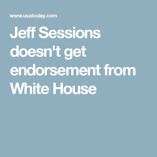 Jeff Sessions doesn't get endorsement from White House