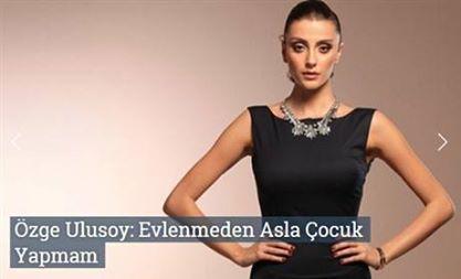 Özge Ulusoy: Evlenmeden Asla Çocuk Yapmam  http://www.roportajgazetesi.com/ozge-ulusoy-evlenmeden-asla-cocuk-yapmam-c444.html