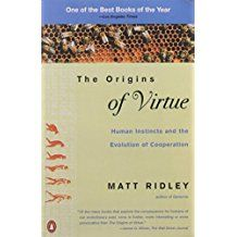 The origins of virtue : human instincts and the evolution of cooperation / Matt Ridley