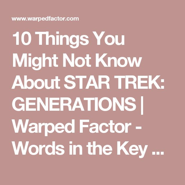 10 Things You Might Not Know About STAR TREK: GENERATIONS | Warped Factor - Words in the Key of Geek.