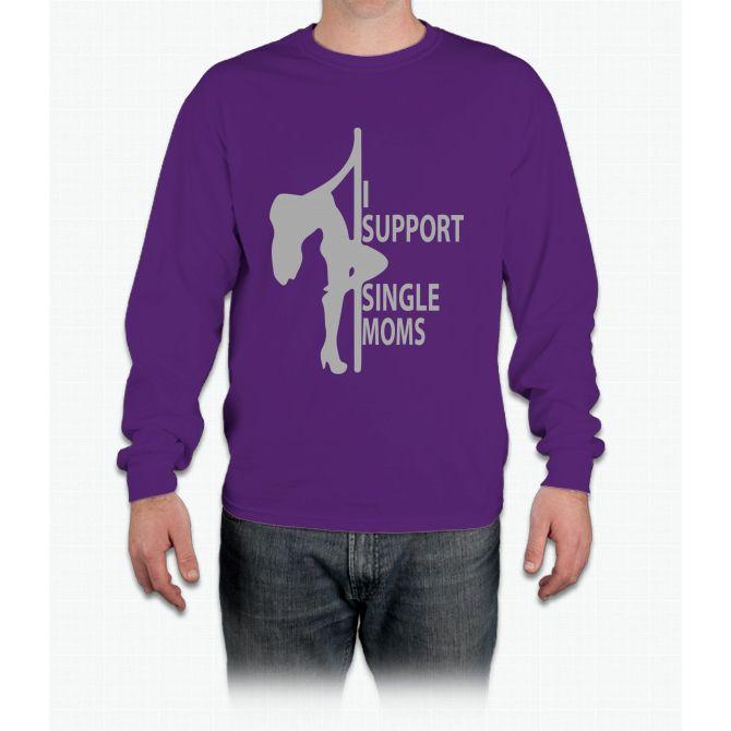 I Support Single Moms Long Sleeve T-Shirt