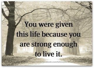 You are strong! Live YOUR life!