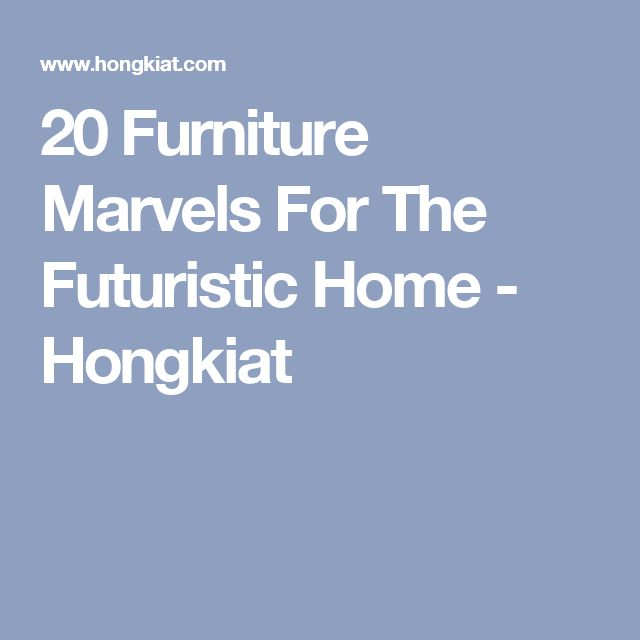 20 Furniture Marvels For The Futuristic Home - Hongkiat