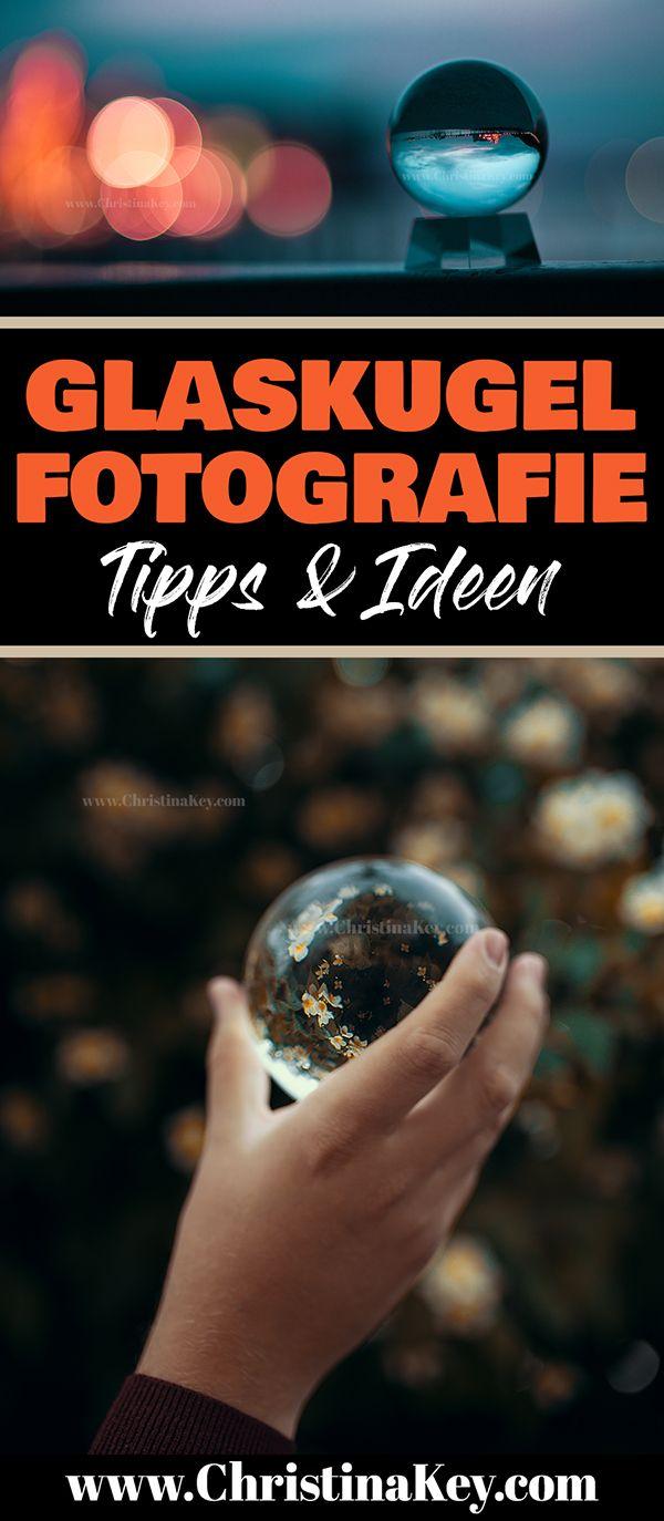 Glaskugel Fotografie – CHRISTINA KEY – Fotografie Tipps & kreative Foto Hacks