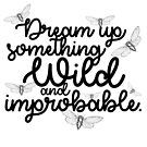 Dream Up Something Wild and Improbable (white) by nerdytalks