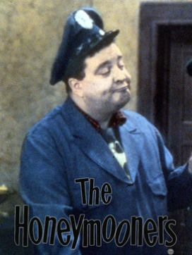 "Jackie Gleason ""The Honeymooners"" TV show 26Feb 1916 - 24Jun 1987 I loved the reruns of this show as a kid...."