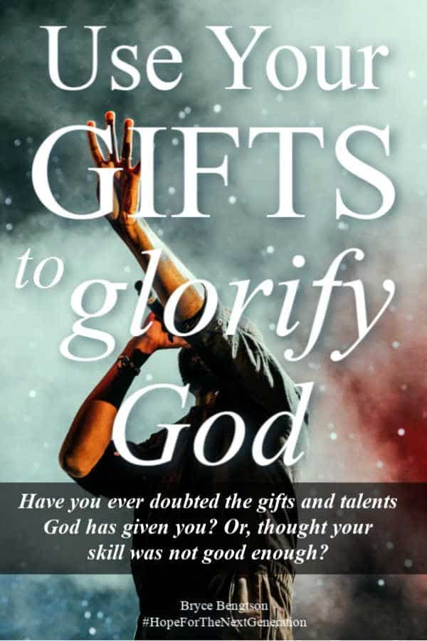 Use Your Gifts To Glorify God Encouraging Scripture God Faith Quotes