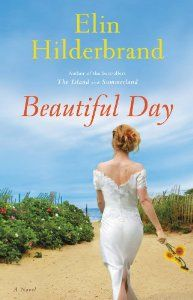 Beautiful Day by Elin Hilderbrand: Worth Reading, Electrical Hilderbrand, Books Worth, Reading List, Beautiful, The Bride, Bride S Late, Novels