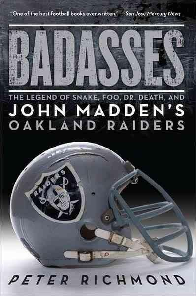 Badasses: The Legend of Snake Foo Dr. Death and John Madden's Oakland Raiders