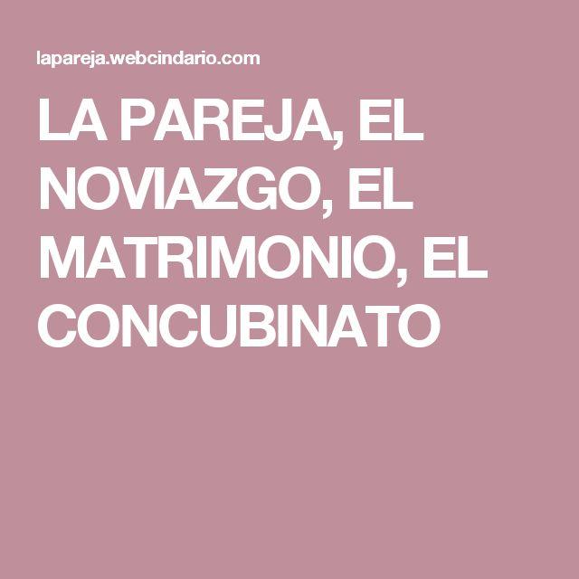 LA PAREJA, EL NOVIAZGO, EL MATRIMONIO, EL CONCUBINATO