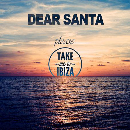 Dear Santa - take me to ibiza #ibiza2016