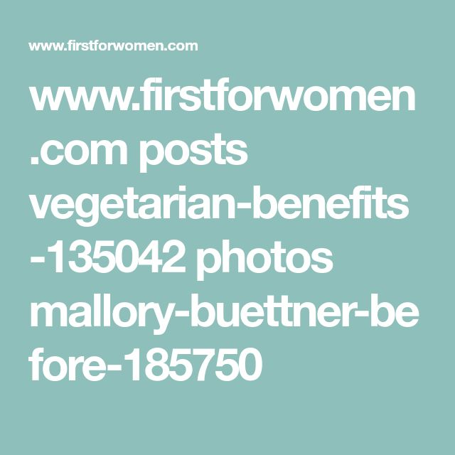 www.firstforwomen.com posts vegetarian-benefits-135042 photos mallory-buettner-before-185750 #Vegetariancooking