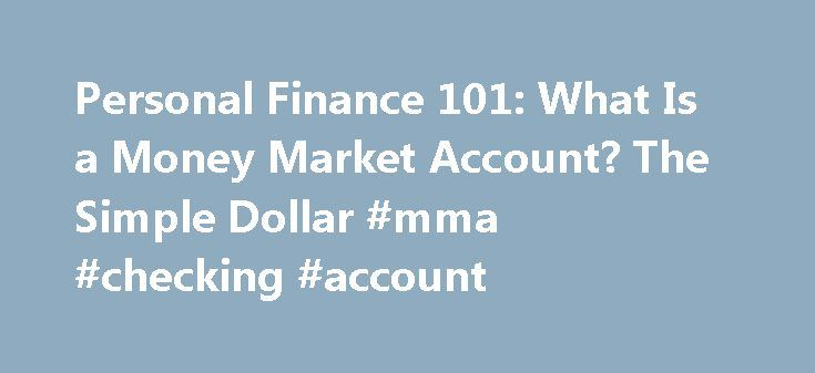 """Personal Finance 101: What Is a Money Market Account? The Simple Dollar #mma #checking #account http://milwaukee.remmont.com/personal-finance-101-what-is-a-money-market-account-the-simple-dollar-mma-checking-account/  # Personal Finance 101: What Is a Money Market Account? If you've run across the term """"money market account"""" at your bank, you ve probably wondered what it means. While it might sound kind of imposing, a money market account, or MMA, is very similar to a savings account. The…"""
