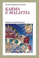 Karma e Malattia  Una compilazione di varie fonte, comprese le Antiche Scritture, scritti di Swami Sivananda, testi medici e altro  di Swami Vishnudevananda  Editore: Edizioni Mediterranee