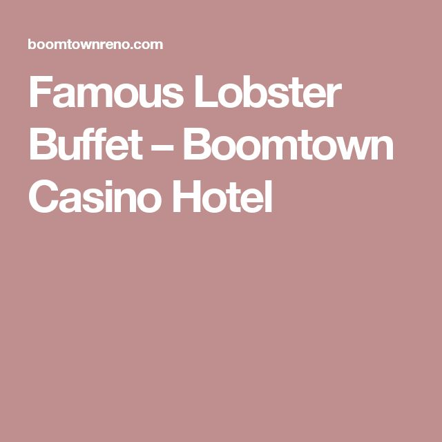 Famous Lobster Buffet – Boomtown Casino Hotel