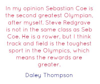 In my opinion Sebastian Coe is the second greatest Olympian,...