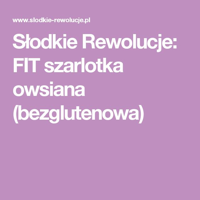 Słodkie Rewolucje: FIT szarlotka owsiana (bezglutenowa)