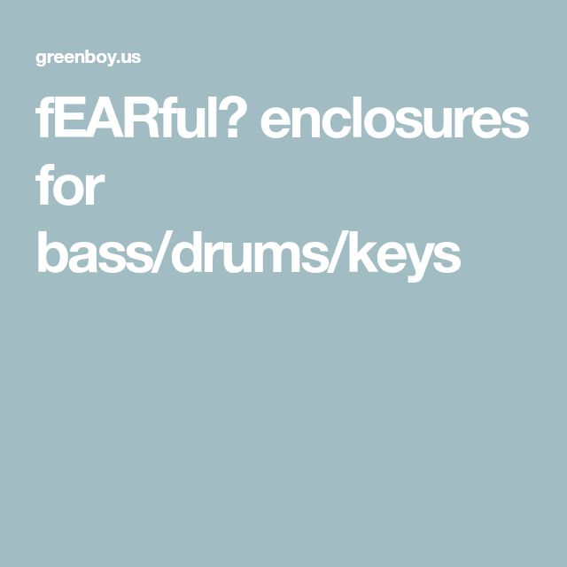 fEARful™ enclosures for bass/drums/keys