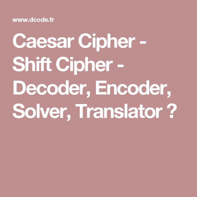 Caesar Cipher - Shift Cipher - Decoder, Encoder, Solver, Translator ★