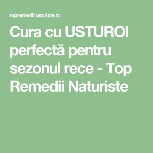Cura cu USTUROI perfectă pentru sezonul rece - Top Remedii Naturiste