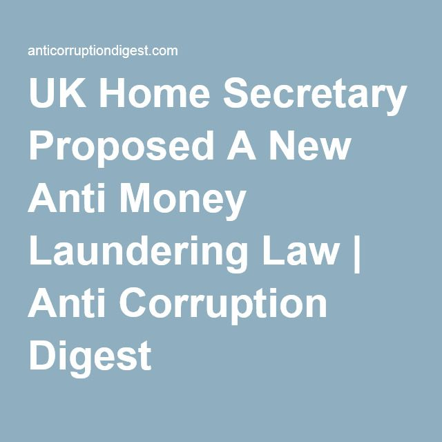 UK Home Secretary Proposed A New Anti Money Laundering Law | Anti Corruption Digest