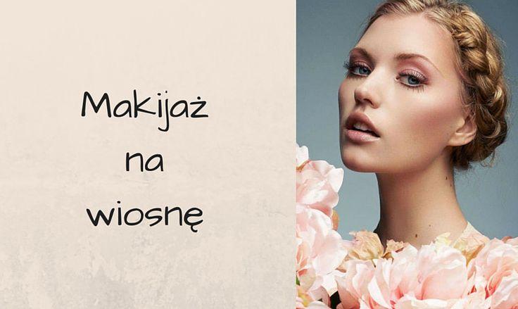Makijaż na wiosnę – rady i inspiracje