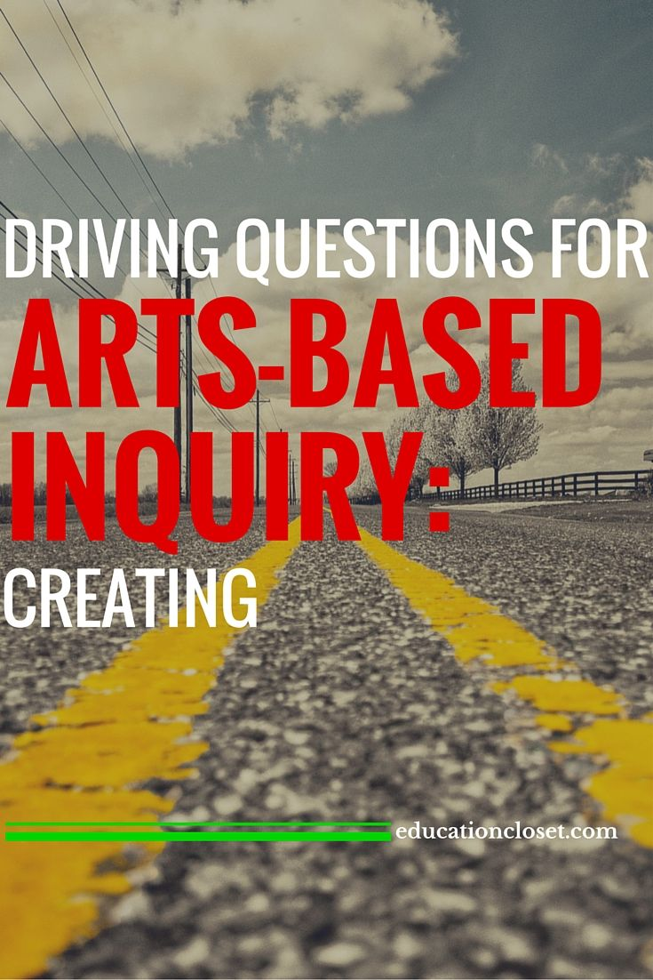 Driving Questions for Arts-Based Inquiry: Creating