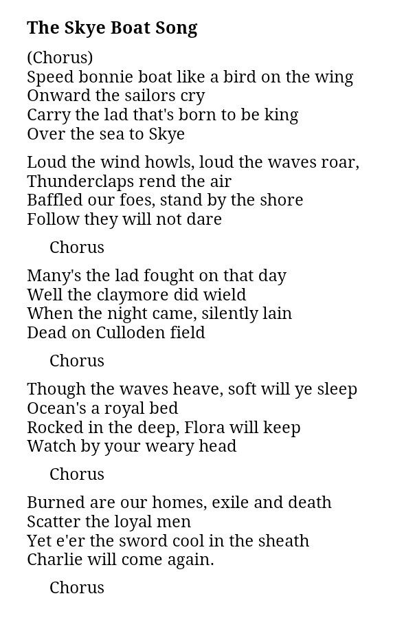 "The Skye Boat Song...is the basis for the Outlander theme song. Bear McCreary created new lyrics for Outlander... ""Sing me a song of a lass who is gone Say could that lass be I? Merry of soul, she sailed on a day Over the sea to Skye."""
