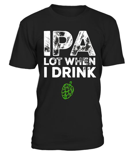 "# IPA Lot When I Drink Beer Drinkers Funny Brewing T-Shirt .  Special Offer, not available in shops      Comes in a variety of styles and colours      Buy yours now before it is too late!      Secured payment via Visa / Mastercard / Amex / PayPal      How to place an order            Choose the model from the drop-down menu      Click on ""Buy it now""      Choose the size and the quantity      Add your delivery address and bank details      And that's it!      Tags: Hilarious shirt that is…"