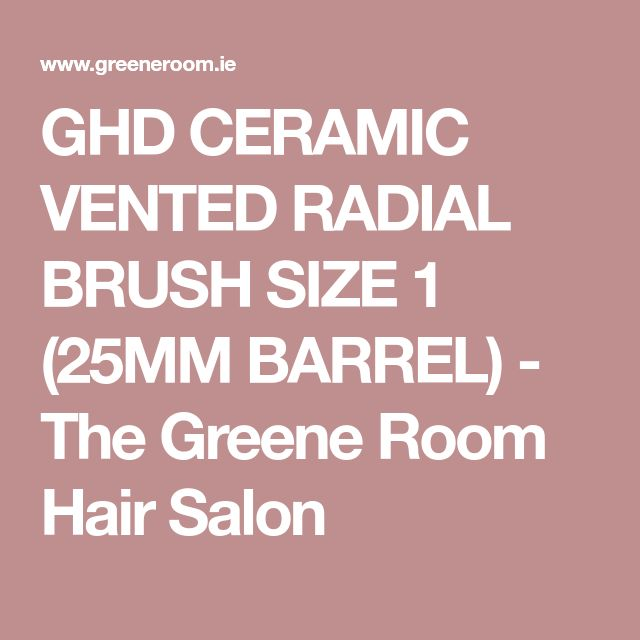 GHD CERAMIC VENTED RADIAL BRUSH SIZE 1 (25MM BARREL) - The Greene Room Hair Salon