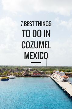 7 Best Things to Do in Cozumel Mexico  With http://Carnival.com http://cruiserunners.com