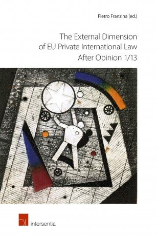 The external dimension of EU private international law after opinion 1-13 / edited by Pietro Franzina. Intersentia, [2017]
