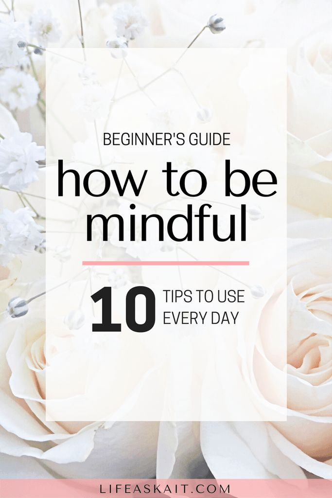 mindfulness, how to practice mindfulness, mindfulness for beginners, what is mindfulness, step by step guide to mindfulness, happiness, worrying, self help tools, self love, practice mindfulness, be more mindful, mindfulness tips, ways to be mindful every day, mindful living
