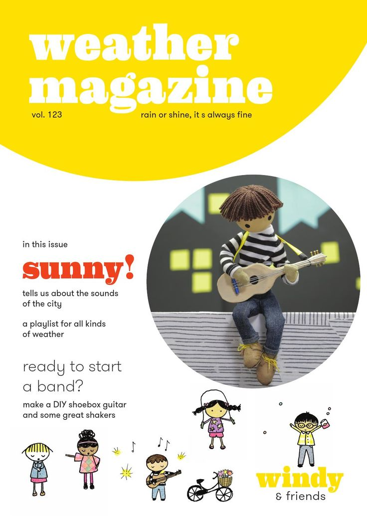 Weather Magazine: Rain or Shine It's Always Fine Our new free online magazine for kids! In this issue: Interview With Sunny, A Weather Music Playlist, Start a DIY band, How to make a shoebox guitar and shakers!