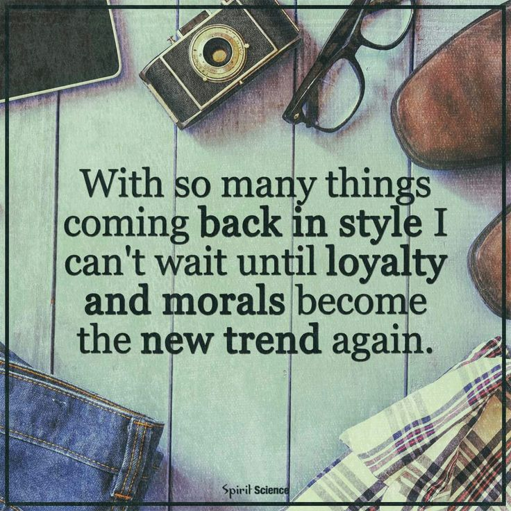 With so many things coming back in style, I can't wait until loyalty and morals become the new trend again......