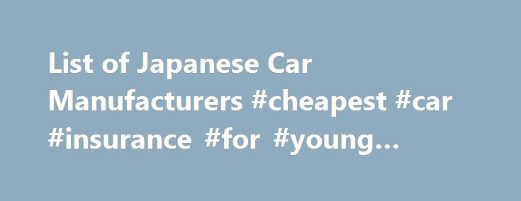 List of Japanese Car Manufacturers #cheapest #car #insurance #for #young #drivers http://car-auto.nef2.com/list-of-japanese-car-manufacturers-cheapest-car-insurance-for-young-drivers/  #japanese cars # List of Japanese Car Manufacturers Dome Literally translated as child's dream, Dome opened its doors in 1975 with the specific goal of manufacturing the fastest racing cars in Japan. Dome continues as a powerful presence in Formula…Continue Reading