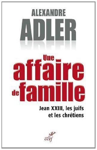 Une affaire de famille : Jean XXIII, les juifs et les chrétiens - Alexandre Adler - Amazon.fr - Livres