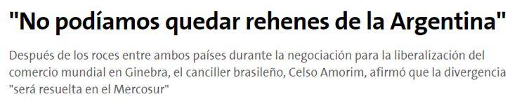 """En julio de 2008, el canciller de Brasil Celso Amorim afirmó que Brasil no podía """"quedar rehén"""" de la Argentina, cuando decidió aceptar la propuesta de la OMC para destrabar las negociaciones de la Ronda de Doha."""