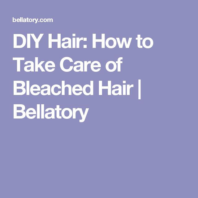 DIY Hair: How to Take Care of Bleached Hair | Bellatory