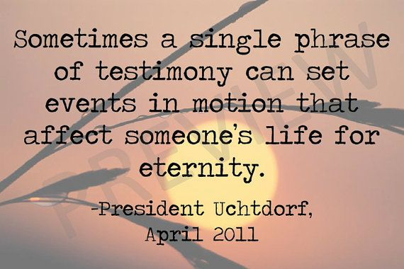 """Missionary Quote - President Dieter Uchtdorf """"Sometimes a Single Phrase of Testimony can set events in motion that Affect Someone's Life for Eternity."""" Downloadable Printable Instant Download JPG JPEG LDS Mormon Quotes Etsy"""
