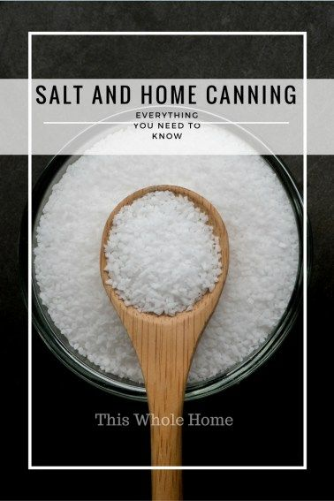 What you NEED to know about SALT and home canning