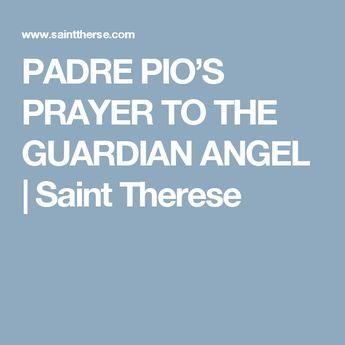 PADRE PIO'S PRAYER TO THE GUARDIAN ANGEL   Saint Therese
