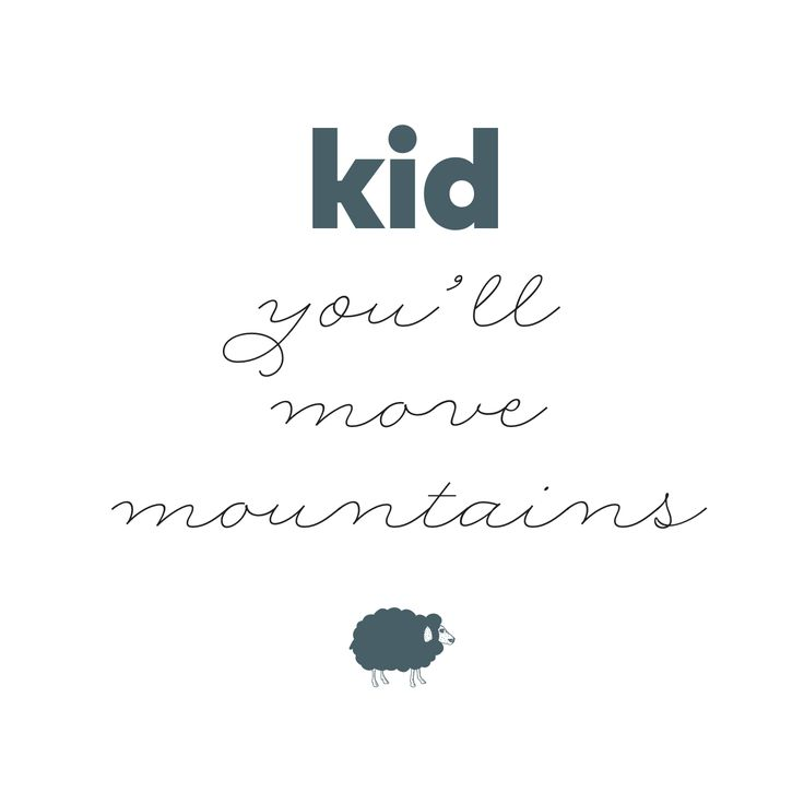 kid you'll move mountains #babyquotes #mymamaproject #gianlisa http://gianlisa.com/mymama-shop/