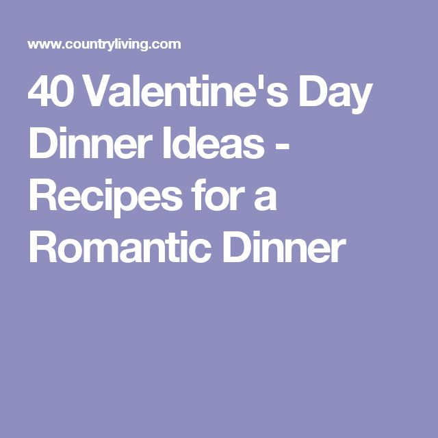 40 Valentine's Day Dinner Ideas - Recipes for a Romantic Dinner